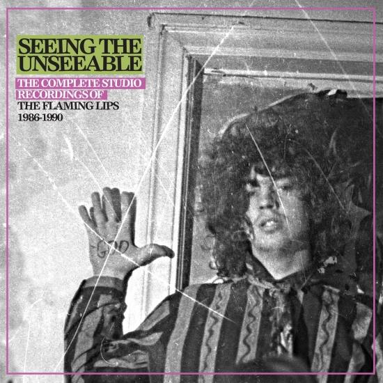 Cover Seeing The Unseeable: The Complete Studio Recordings Of The Flaming Lips 1986-1990 (Remastered)