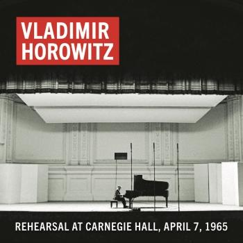 Cover Vladimir Horowitz Rehearsal at Carnegie Hall, April 7, 1965 (Remastered)
