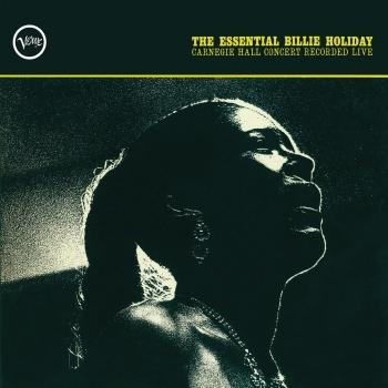 Cover The Essential Billie Holiday: Carnegie Hall Concert Recorded Live